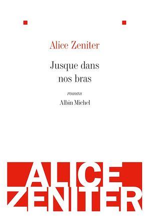 Jusque dans nos bras   Zeniter, Alice. Auteur