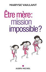 Téléchargez le livre :  Etre mère : mission impossible ?