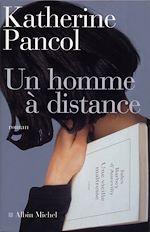Un homme à distance | Pancol, Katherine