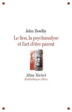 Le Lien, la psychanalyse et l'art d'être parent