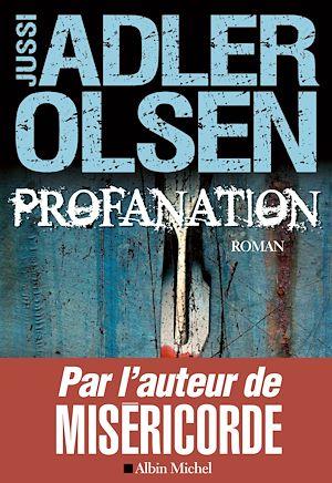Profanation | Adler-Olsen, Jussi. Auteur