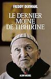 Le Dernier Moine de Tibhirine | Derwahl, Freddy