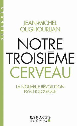 Notre troisième cerveau | Oughourlian, Jean-Michel