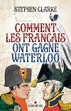 Télécharger le livre :  Comment les français ont gagné Waterloo