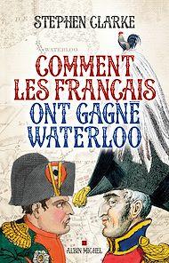 Téléchargez le livre :  Comment les français ont gagné Waterloo