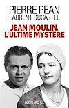 Télécharger le livre :  Jean Moulin l'ultime mystère
