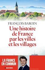 Téléchargez le livre :  Une histoire de France par les villes et les villages