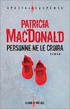 Personne ne le croira | MacDonald, Patricia. Auteur