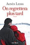 On regrettera plus tard | Ledig, Agnès