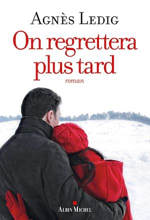 On regrettera plus tard | Ledig, Agnès. Auteur