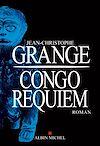 Congo Requiem   Grangé, Jean-Christophe