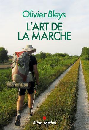 L'Art de la marche | Bleys, Olivier. Auteur