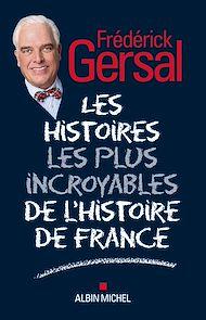 Téléchargez le livre :  Les Histoires les plus incroyables de l Histoire de France