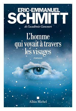 L'Homme qui voyait à travers les visages | Schmitt, Éric-Emmanuel. Auteur