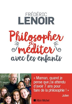 Philosopher et méditer avec les enfants | Lenoir, Frédéric. Auteur