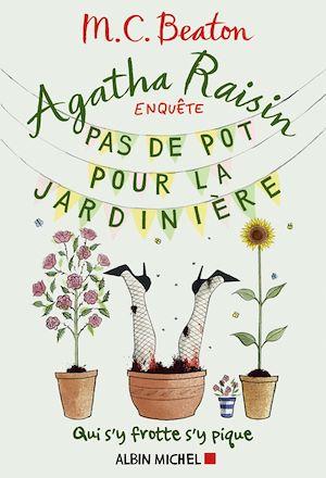 Agatha Raisin enquête 3 - Pas de pot pour la jardinière | Beaton, M. C.. Auteur