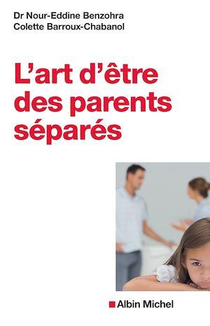 L'Art d'être des parents séparés | Benzohra, Nour-Eddine. Auteur
