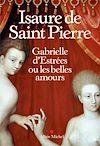 Gabrielle d'Estrées ou les belles amours | Saint Pierre, Isaure de