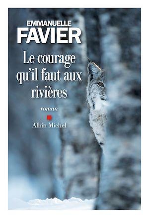 Le Courage qu il faut aux rivières | Favier, Emmanuelle. Auteur
