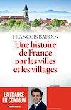 Une histoire de France par les villes et les villages | Baroin, François