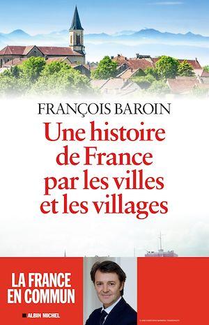 Une histoire de France par les villes et les villages | Baroin, François. Auteur
