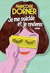 Je me suicide et je reviens | Dorner, Françoise