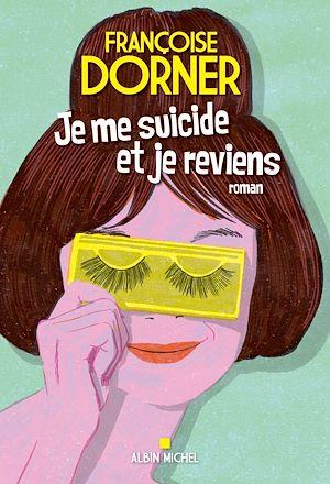 Je me suicide et je reviens | Dorner, Françoise. Auteur