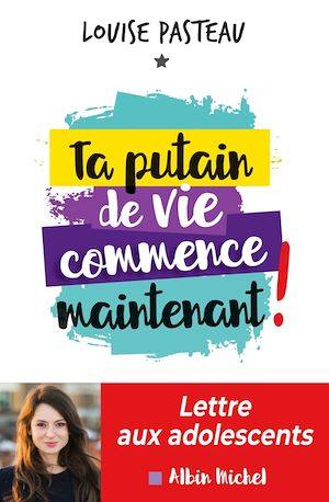 Ta putain de vie commence maintenant ! | Pasteau, Louise