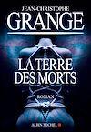 La Terre des morts | Grangé, Jean-Christophe