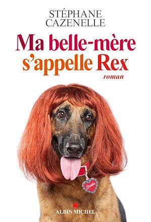 Ma belle-mère s'appelle Rex | Cazenelle, Stéphane. Auteur