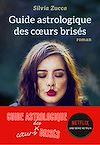 Guide astrologique des coeurs brisés | Zucca, Silvia. Auteur