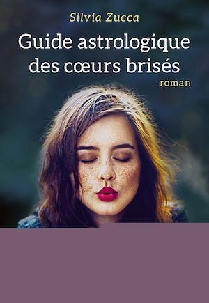 Guide astrologique des coeurs brisés   Zucca, Silvia. Auteur