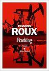 Fracking | Roux, François. Auteur