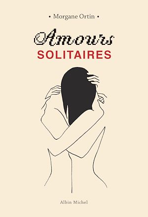 Amours solitaires | Ortin, Morgane. Auteur