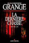 La Dernière Chasse   Grangé, Jean-Christophe