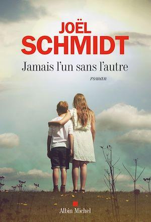 Jamais l'un sans l'autre | Schmidt, Joël. Auteur