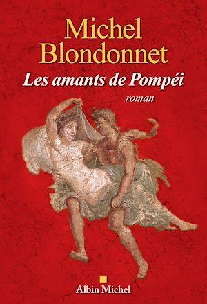Les Amants de Pompéi | Blondonnet, Michel. Auteur