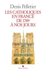 Download this eBook Les Catholiques en France de 1789 à nos jours