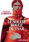 Télécharger le livre :  Le Soleil rouge du Tsar