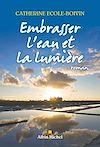 Télécharger le livre :  Embrasser l'eau et la lumière