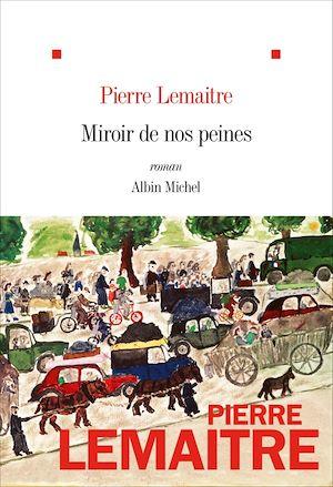 Miroir de nos peines | Lemaitre, Pierre. Auteur