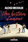 Une histoire d'amour | Michalik, Alexis