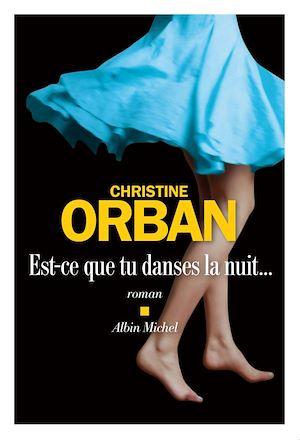 Est-ce que tu danses la nuit... | Orban, Christine. Auteur