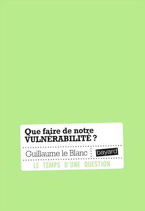Téléchargez le livre :  Que faire de notre vulnérabilité ?