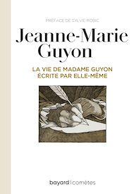 Téléchargez le livre :  La vie de Mme Guyon écrite par elle-même
