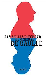 Téléchargez le livre :  Les sautes d'humour du général de Gaulle