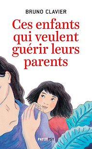 Téléchargez le livre :  Ces enfants qui veulent guérir leurs parents
