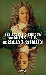Téléchargez le livre :  Les sautes d'humour de monsieur de Saint-Simon