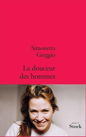 La douceur des hommes | Greggio, Simonetta. Auteur