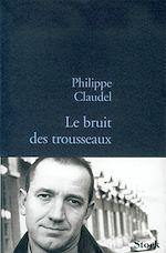 Le bruit des trousseaux | Claudel, Philippe